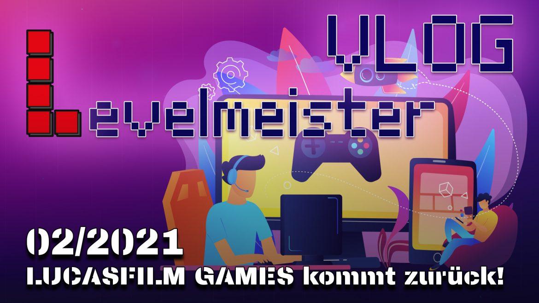 VLOG 02/2021 – Lucasfilm Games kommt zurück!