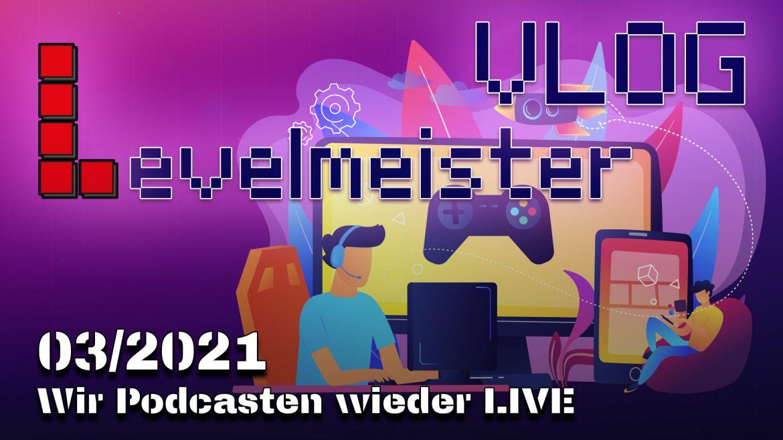 VLOG 03/2021 – Wir Podcasten wieder live
